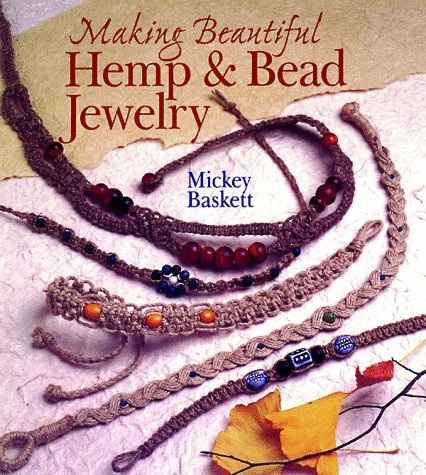 Making Beautiful Hemp & Bead Jewelry: How to Hand-Tie Necklaces, Bracelets,...