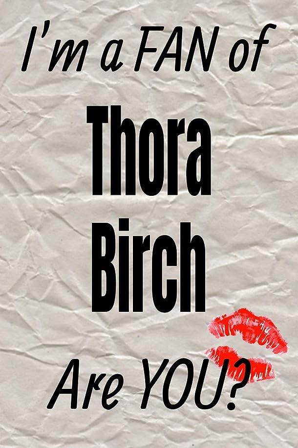 保守可能談話装備するI'm a FAN of Thora Birch Are YOU? creative writing lined journal: Promoting fandom and creativity through journaling…one day at a time (Actors series)