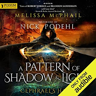 Cephrael's Hand     A Pattern of Shadow and Light, Book 1              By:                                                                                                                                 Melissa McPhail                               Narrated by:                                                                                                                                 Nick Podehl                      Length: 32 hrs and 6 mins     4,209 ratings     Overall 4.4