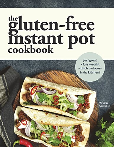 The Gluten-Free Instant Pot Cookbook: Easy and Fast Gluten-Free Recipes for Your Electric Pressure Cooker