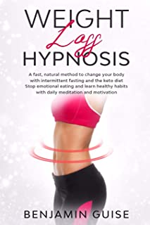 Weight Loss Hypnosis: A fast, natural method to change your body with intermittent fasting and the keto diet. Stop emotion...