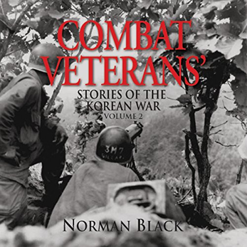 Combat Veterans' Stories of the Korean War, Volume 2                   By:                                                                                                                                 Norman Black                               Narrated by:                                                                                                                                 Capt. Kevin F Spalding USNR-Ret                      Length: 15 hrs and 26 mins     3 ratings     Overall 4.3