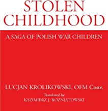 Stolen Childhood: A Saga of Polish War Children