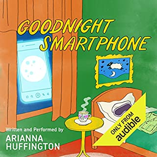 Goodnight Smartphone                   By:                                                                                                                                 Arianna Huffington                               Narrated by:                                                                                                                                 Arianna Huffington                      Length: 6 mins     154 ratings     Overall 3.3