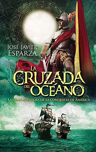 La Cruzada Del Océano: La gran aventura de la conquista de América (Bolsillo)