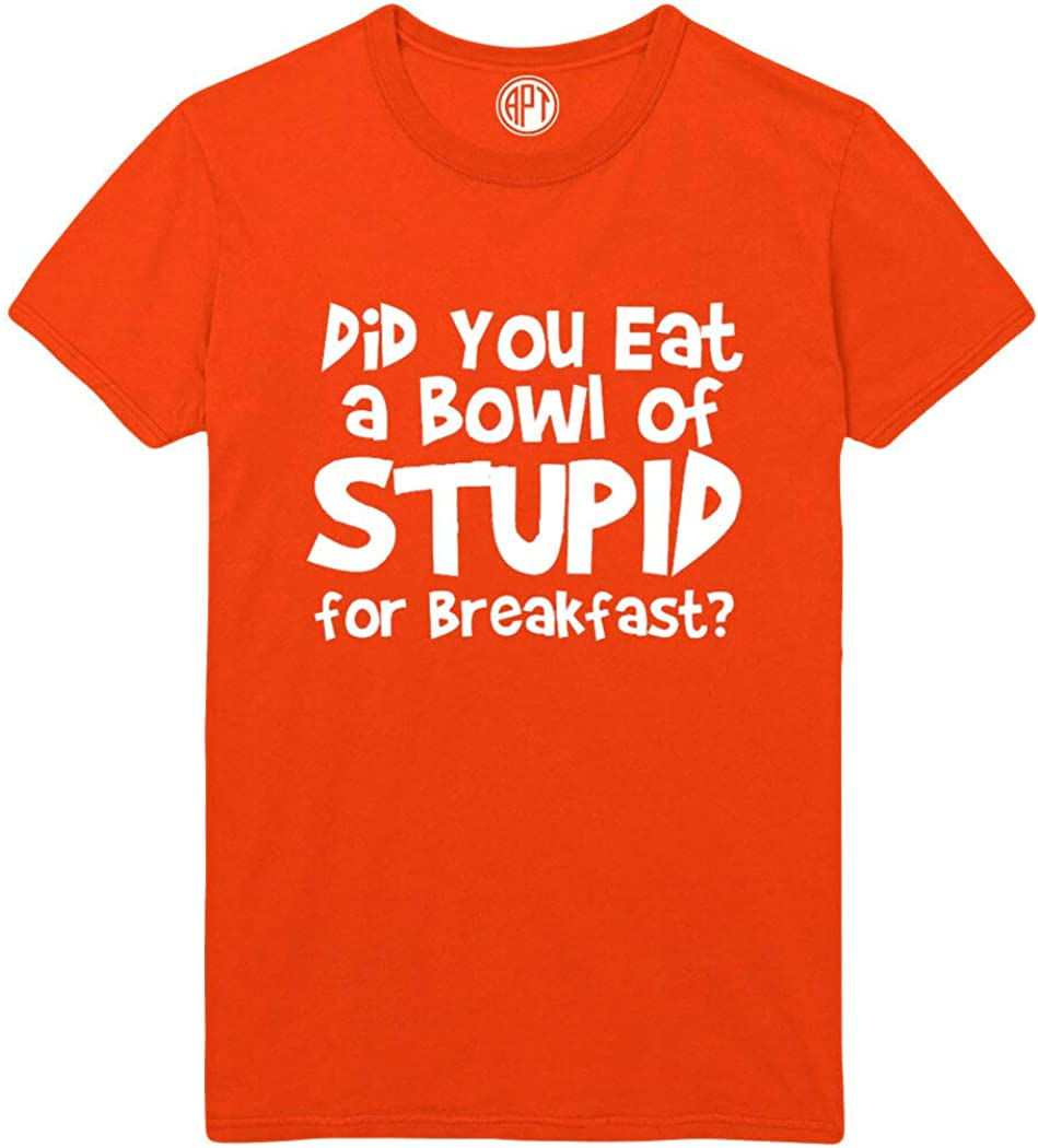 Did You Eat a Bowl of Stupid Funny Printed T-Shirt