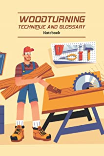 Woodturning Technique and Glossary Notebook: Notebook Journal  Diary/ Lined - Size 6x9 Inches 100 Pages