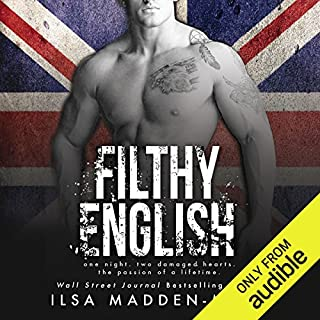 Filthy English                   By:                                                                                                                                 Ilsa Madden-Mills                               Narrated by:                                                                                                                                 Paul Berton,                                                                                        Kitty Bang                      Length: 8 hrs and 58 mins     736 ratings     Overall 4.4