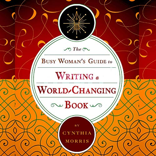 The Busy Woman's Guide to Writing a World-Changing Book audiobook cover art