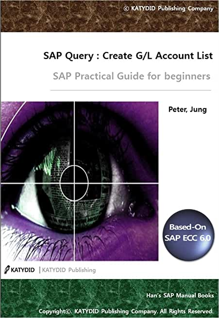 SAP Query Report: G/L Account List: SAP Practical Guide for beginner (HAN's SAP Manual Book) (English Edition)