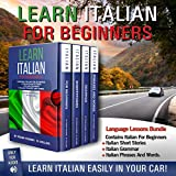 Learn Italian for Beginners: Contains Italian for Beginners + Italian Short Stories + Italian Grammar + Italian Phrases and Words: Learn Italian Easily in Your Car