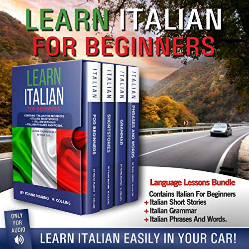 Learn Italian for Beginners: Contains Italian for Beginners + Italian Short Stories + Italian Grammar + Italian Phrases and Words cover art