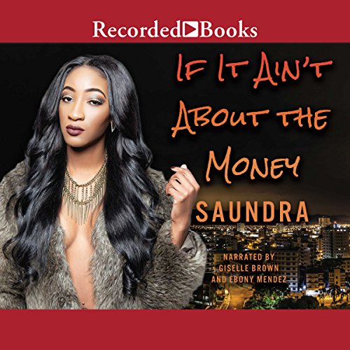 If It Ain't About the Money                   By:                                                                                                                                 Saundra                               Narrated by:                                                                                                                                 Ebony Mendez,                                                                                        Giselle Brown                      Length: 7 hrs and 32 mins     5 ratings     Overall 3.2