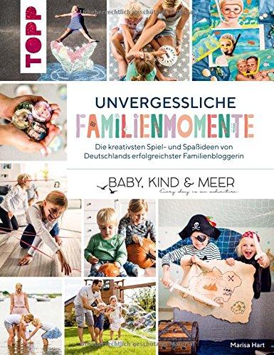 Unvergessliche Familienmomente: Die kreativsten Spiel- und Spaßideen von Deutschlands erfolgreichster Familienbloggerin