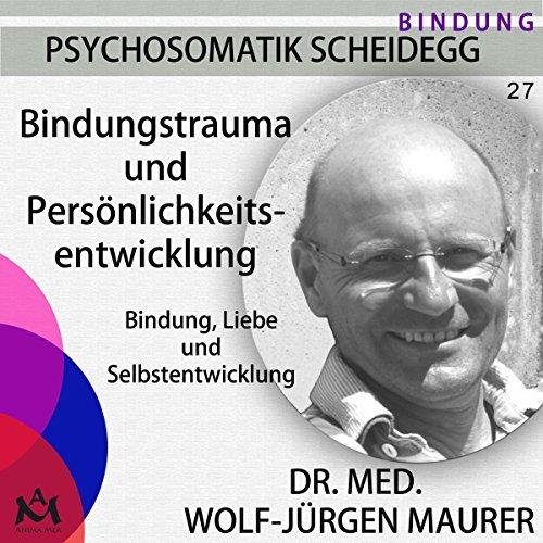 Bindungstrauma und Persönlichkeitsentwicklung. Bindung, Liebe und Selbstentwicklung audiobook cover art