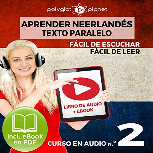 Aprender Neerlandés - Fácil de Leer - Fácil de Escuchar - Texto Paralelo: Curso en Audio No. 2 [Learn Dutch: Audio Course No. 2] cover art