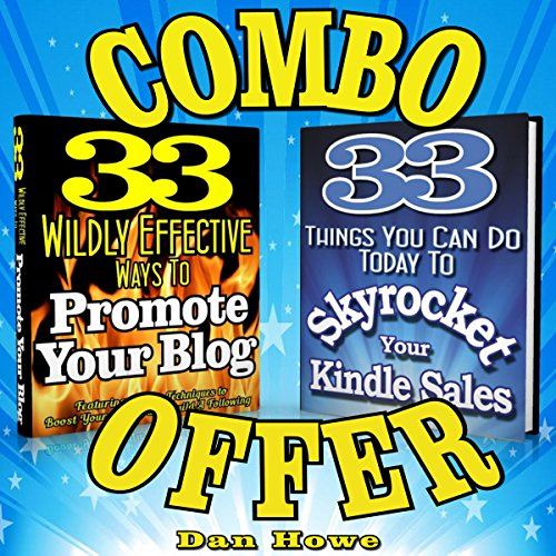 2 for 1 Combo - Kindle & Blog Promotion Offer     33 Wildly Effective Ways to Promote Your Blog + 33 Things You Can Do to Skyrocket Your Kindle Sales              By:                                                                                                                                 Dan Howe                               Narrated by:                                                                                                                                 Eddie Frierson                      Length: 2 hrs and 39 mins     Not rated yet     Overall 0.0