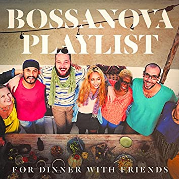 Bossanova Playlist for Dinner with Friends