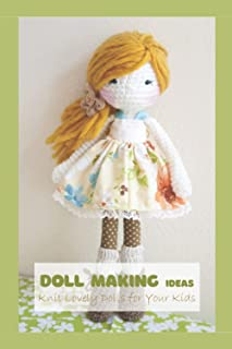 Doll Making Ideas: Knit Lovely Dolls for Your Kids: Doll Knitting Guide Book