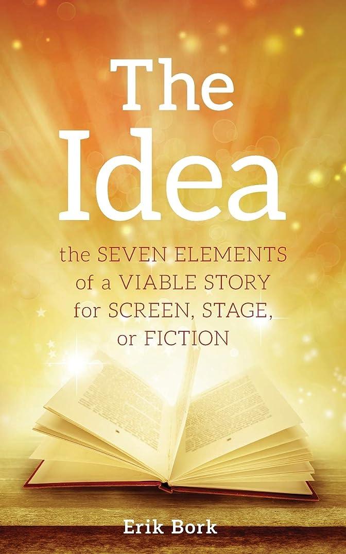 ショップドライバ更新The Idea: The Seven Elements of a Viable Story for Screen, Stage or Fiction