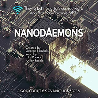 Nanodaemons: A God Complex Cyberpunk Story                   By:                                                                                                                                 George Saoulidis                               Narrated by:                                                                                                                                 Luke Rounda                      Length: 3 hrs and 18 mins     2 ratings     Overall 4.5