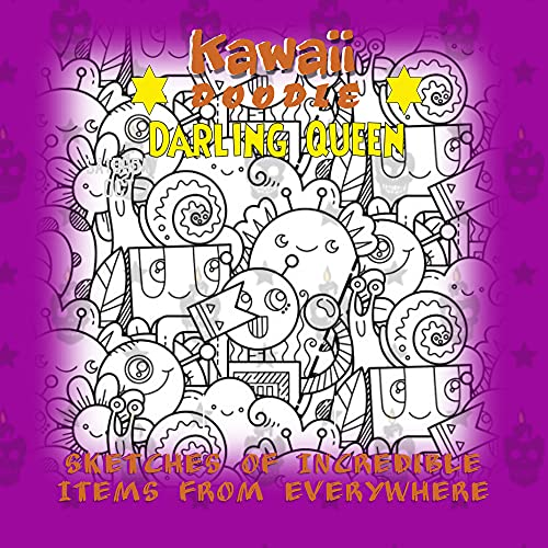 Kawaii Doodle Darling Queen Sketches Of Incredible Items From Everywhere (English Edition)