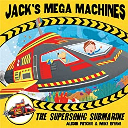 Jack's Mega Machines: Supersonic Submarine by [Alison Ritchie, Mike Byrne]