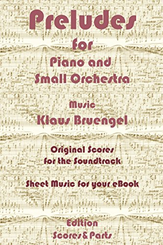 Preludes for Piano and Small Orchestra: Original Scores to the Soundtrack - Sheet Music for Your eBook (English Edition)