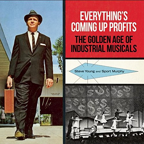 Compare Textbook Prices for Everything's Coming Up Profits: The Golden Age of Industrial Musicals 1st Edition Edition ISBN 9780922233441 by Young, Steve,Murphy, Sport