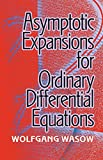 Asymptotic Expansions for Ordinary Differential Equations (Dover Books on Mathematics)