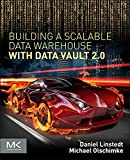 Building a Scalable Data Warehouse with Data Vault 2.0 - Daniel Linstedt