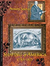 Shaping of America, 1783-1815: Primary Sources
