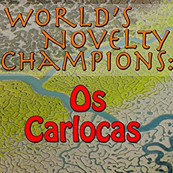 World's Novelty Champions: Os Carlocas