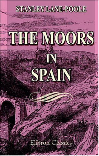 The Moors in Spain: With the collaboration of Arthur Gilman