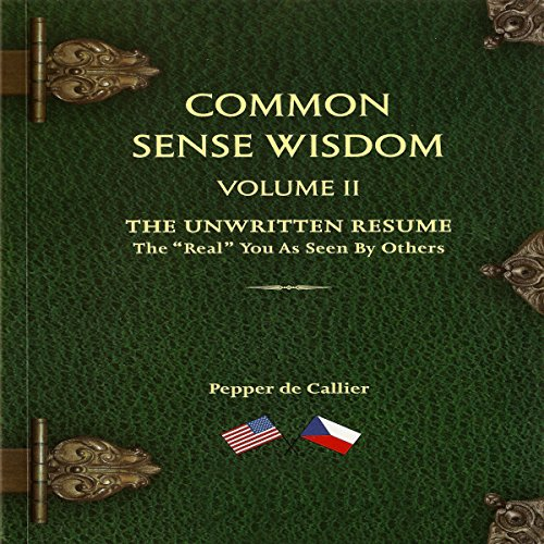 Common Sense Wisdom, Volume II                   By:                                                                                                                                 Pepper de Callier                               Narrated by:                                                                                                                                 Pepper de Callier                      Length: 2 hrs     1 rating     Overall 5.0