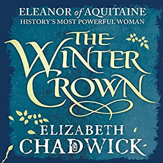 The Winter Crown     Eleanor of Aquitaine Trilogy, Book 2              By:                                                                                                                                 Elizabeth Chadwick                               Narrated by:                                                                                                                                 Katie Scarfe                      Length: 18 hrs and 57 mins     47 ratings     Overall 4.6