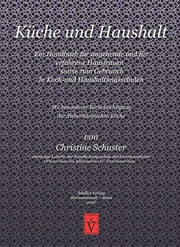 Küche und Haushalt: Ein Handbuch für angehende und für erfahrene Hausfrauen sowie zum Gebrauch in Koch- und Haushaltungsschulen - Mit besonderer ... Küche (Siebenbürgische Koch- und Backbücher)