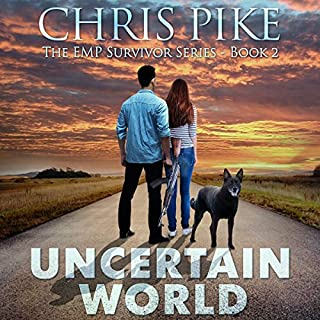 Uncertain World     The EMP Survivor Series, Book 2              By:                                                                                                                                 Chris Pike                               Narrated by:                                                                                                                                 Kevin Pierce                      Length: 6 hrs and 6 mins     574 ratings     Overall 4.6