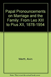 Papal Pronouncements on Marriage and the Family: From Leo XIII to Pius XII (1878-1954)