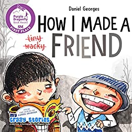 HOW I MADE A FRIEND: The funniest children's book about making meaningful friendships. (MY CRAZY STORIES SERIES 6) by [Daniel Georges]