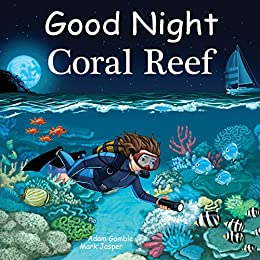 Good Night Coral Reef (Good Night Our World) by [Adam Gamble, Mark Jasper, Andy Elkerton]