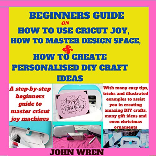 Beginners guide on how to use Cricut Joy, how to master Design space and how to create personalised DIY craft ideas: A step by step beginners guide to ... with many easy tips (English Edition)