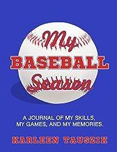 My Baseball Season: A journal of my skills,  my games, and my memories.