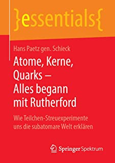 Atome, Kerne, Quarks – Alles begann mit Rutherford: Wie Teilchen-Streuexperimente uns die subatomare Welt erklären (essentials) (German Edition)