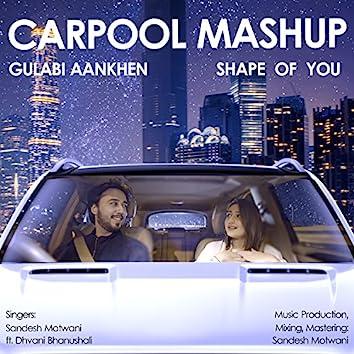 Shape Of You / Gulabi Aankhen (Carpool Mashup)