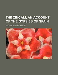 The Zincali, an Account of the Gypsies of Spain