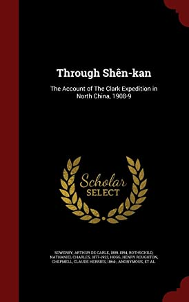 Through Sh n-Kan: The Account of the Clark Expedition in North China, 1908-9