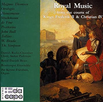 Royal Music From the Courts of Kings Frederik Ii and Christian Iv
