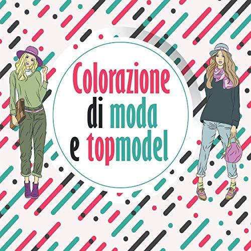 Colorazione di moda e topmodel: Il regalo perfetto per una donna, un'adolescente o una bambina - Da colorare in 20 modelle, i loro vestiti e le loro ... suo compleanno o per farla felice e divertire