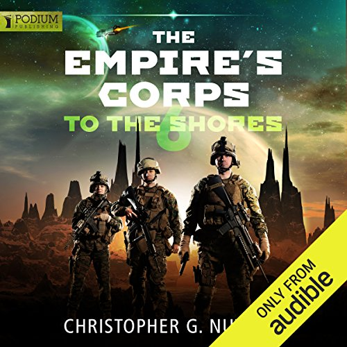To the Shores     The Empire's Corps, Book 6              By:                                                                                                                                 Christopher G. Nuttall                               Narrated by:                                                                                                                                 Jeffrey Kafer                      Length: 12 hrs and 32 mins     24 ratings     Overall 4.6